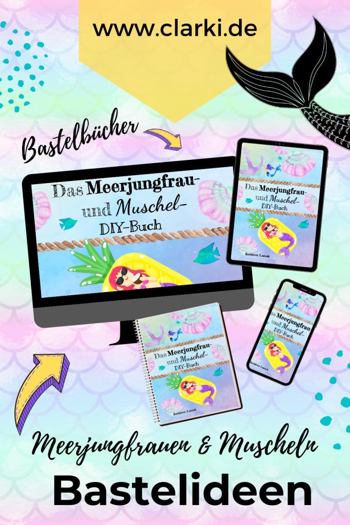 Bastelbuch für Kinder: Meerjungfrau basteln und Muschel DIYs