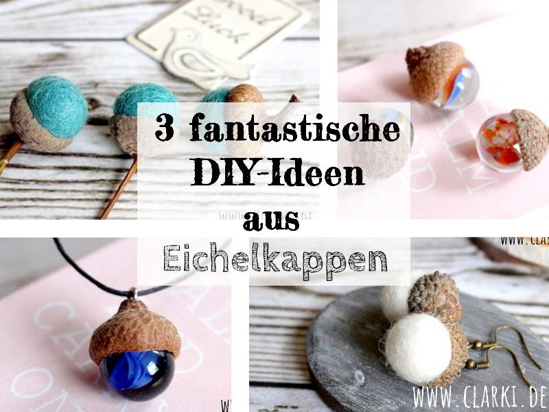 3 fantastische DIY-Ideen aus Eichelkappen