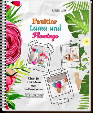 Bastelbuch für kinder faultier lama und flamingo kathleen lassak